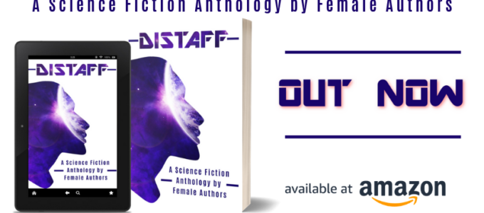 Distaff: An All Female Science Fiction Anthology cover with OUT NOW.